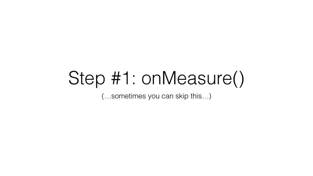 Step #1: onMeasure() (…sometimes you can skip t...