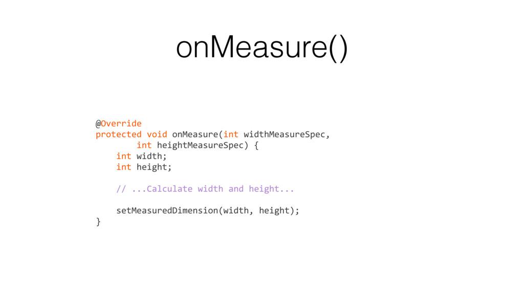 onMeasure() @Override protected void onMeasure(...