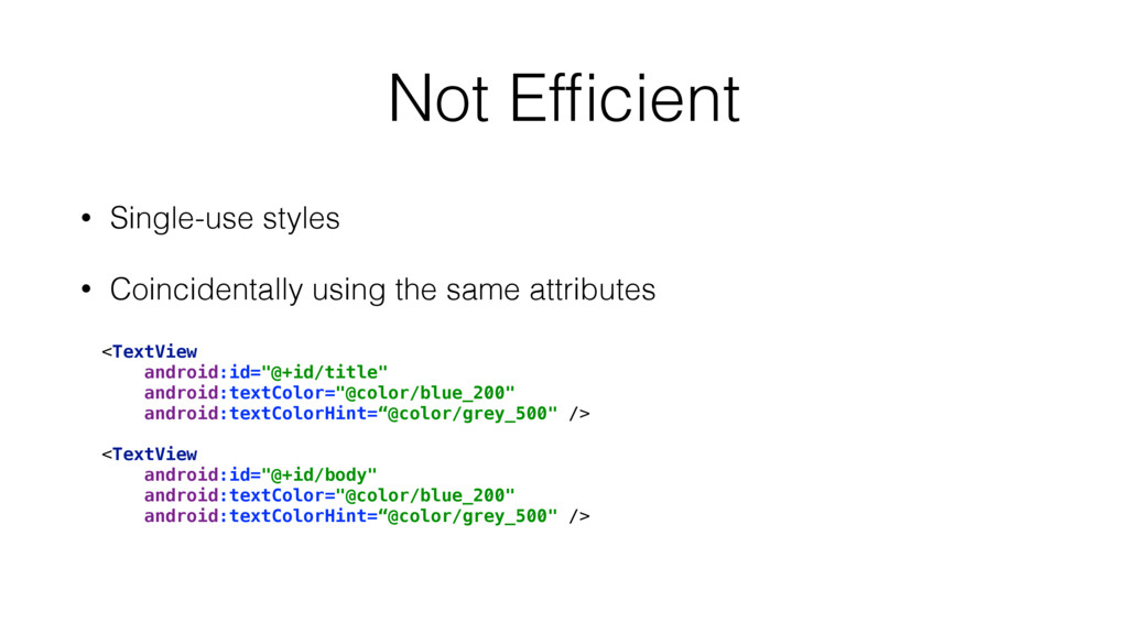 Not Efficient • Single-use styles • Coincidental...