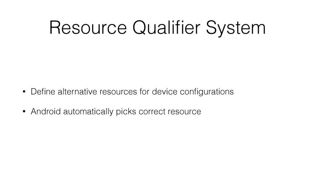 Resource Qualifier System • Define alternative re...