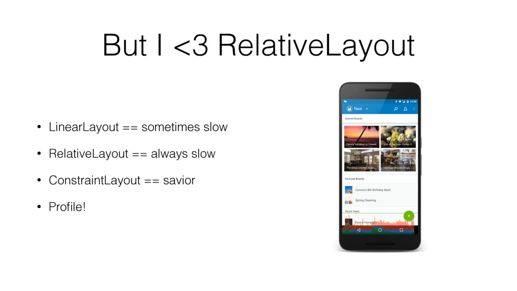 But I <3 RelativeLayout • LinearLayout == somet...