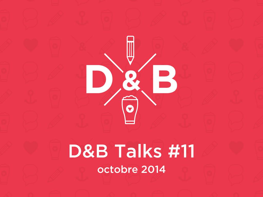 D&B Talks #11 octobre 2014