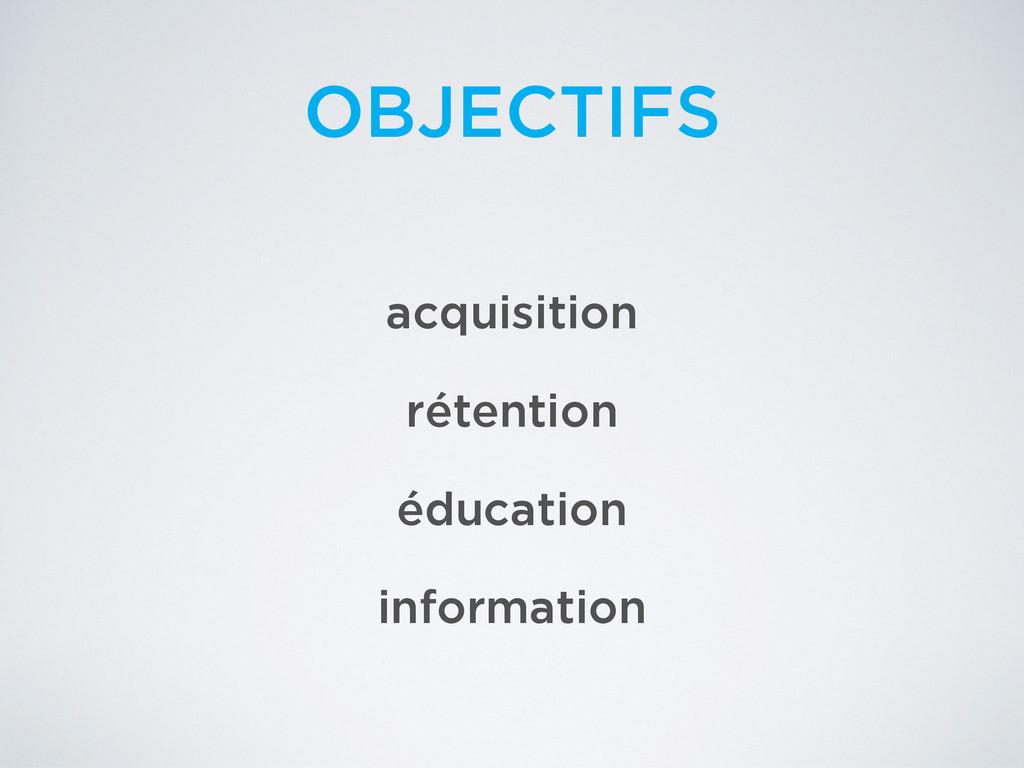OBJECTIFS acquisition rétention éducation infor...