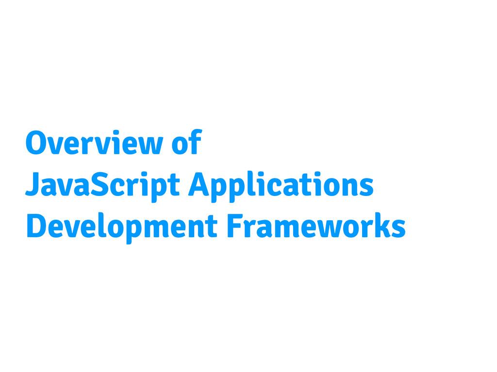 Overview of JavaScript Applications Development...