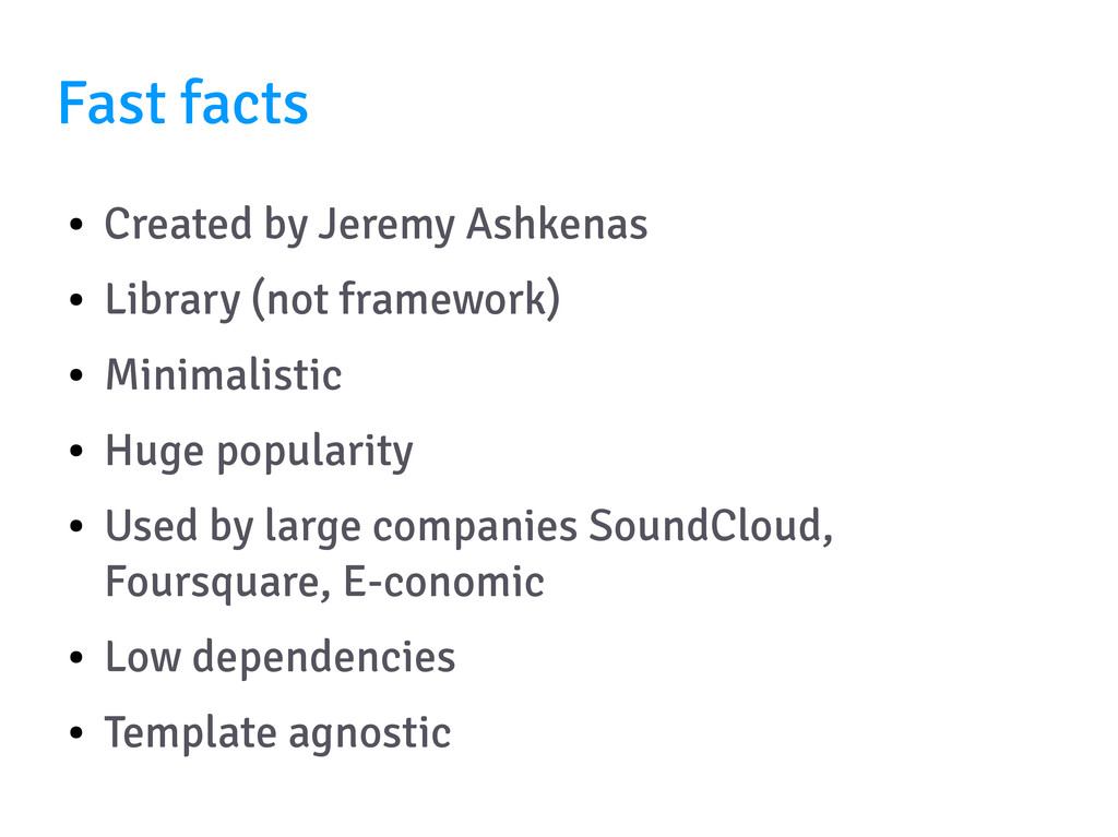 Fast facts ● Created by Jeremy Ashkenas ● Libra...