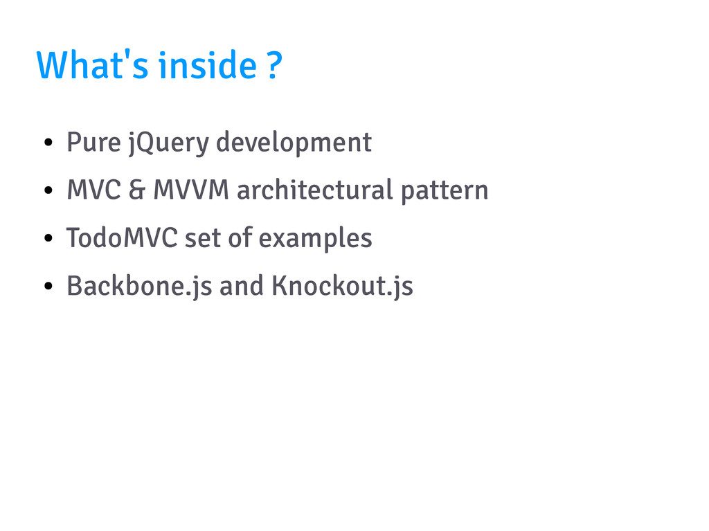 What's inside ? ● Pure jQuery development ● MVC...