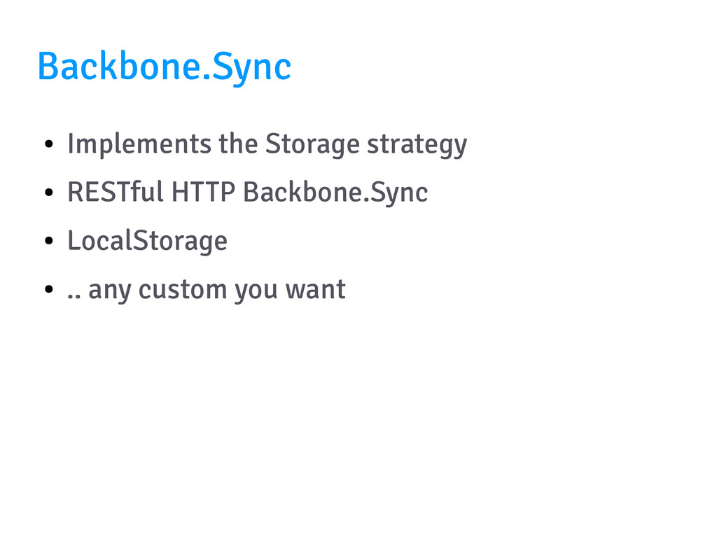 Backbone.Sync ● Implements the Storage strategy...