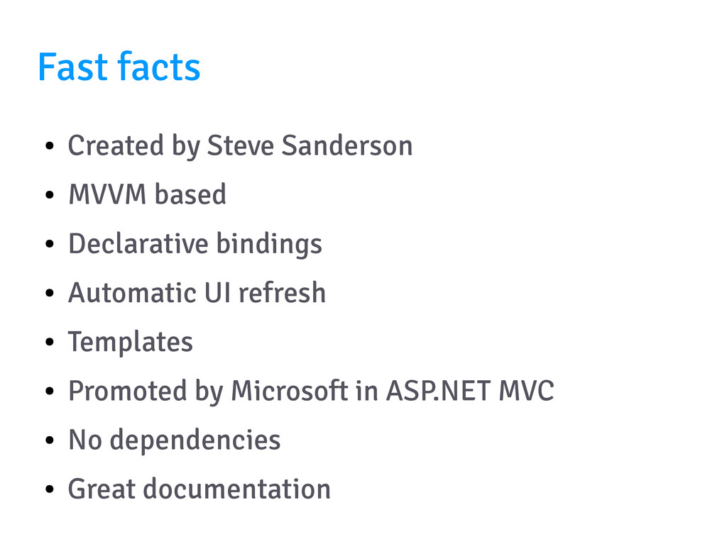 Fast facts ● Created by Steve Sanderson ● MVVM ...