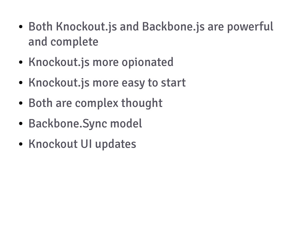 ● Both Knockout.js and Backbone.js are powerful...