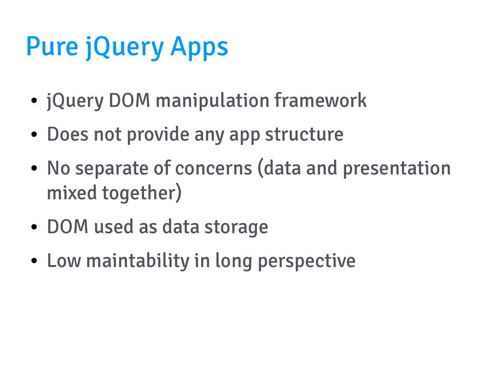 Pure jQuery Apps ● jQuery DOM manipulation fram...