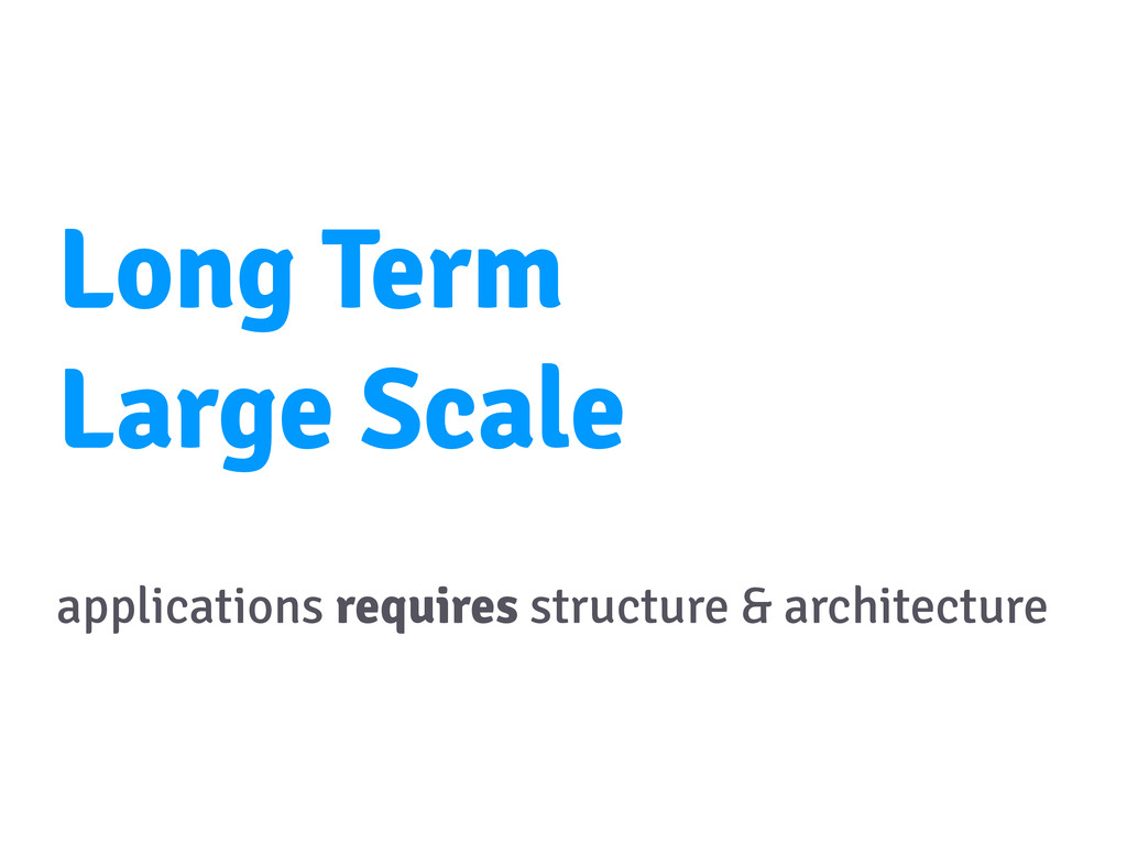Long Term Large Scale applications requires str...