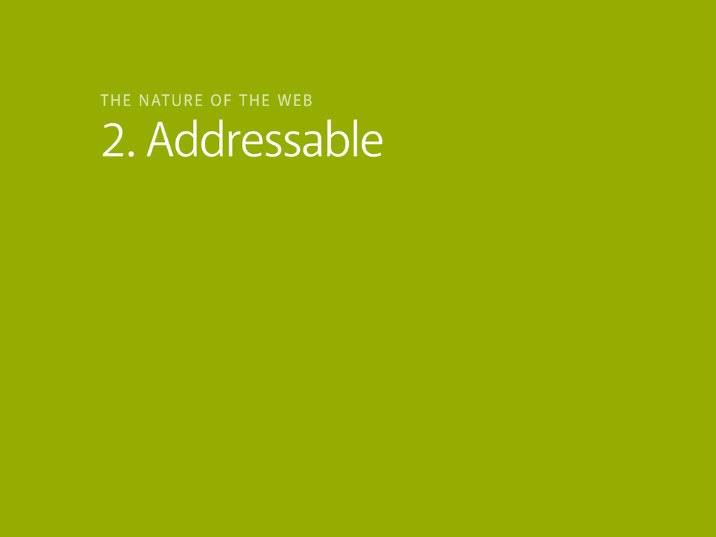 2. Addressable THE NATURE OF THE WEB