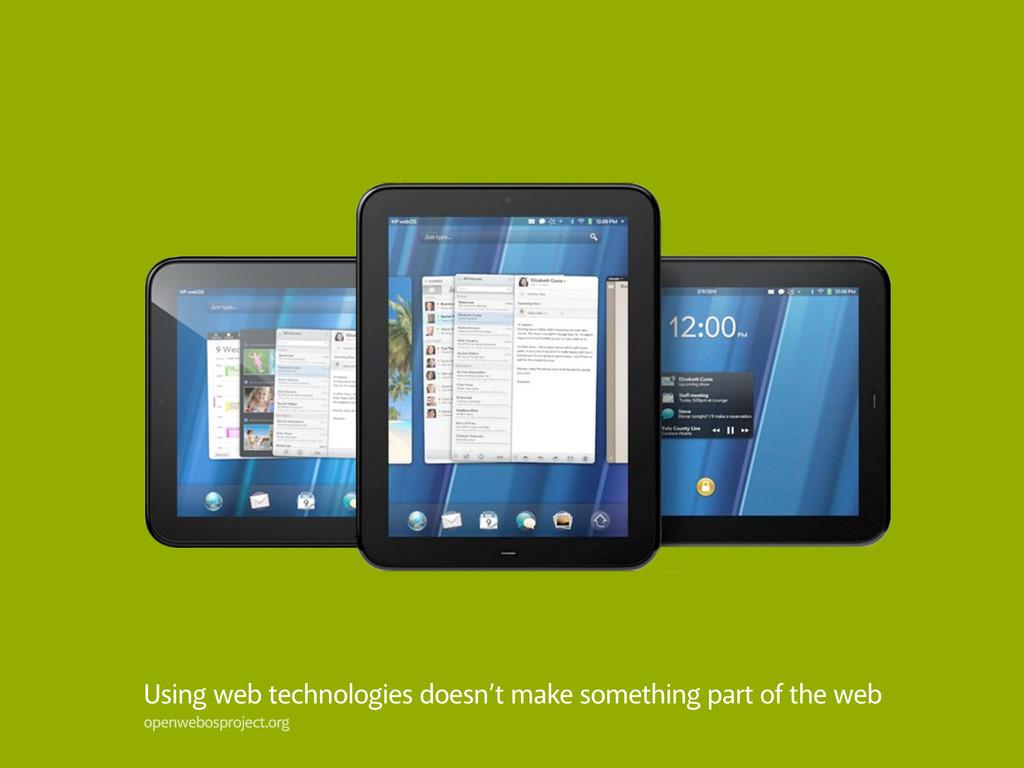 Using web technologies doesn't make something p...