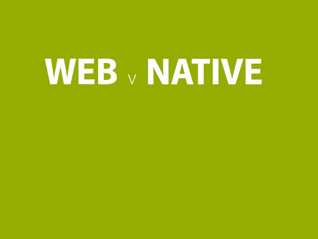WEB v NATIVE