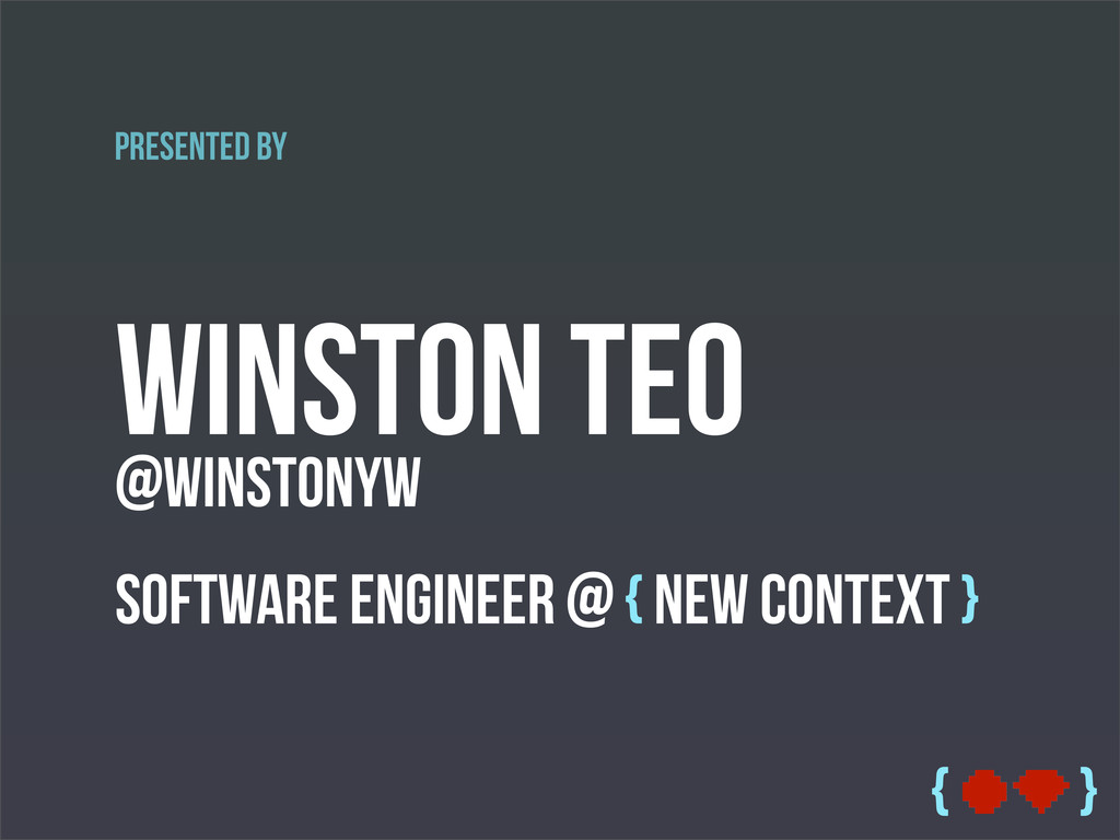 { } Winston Teo @winstonyw Software Engineer @ ...