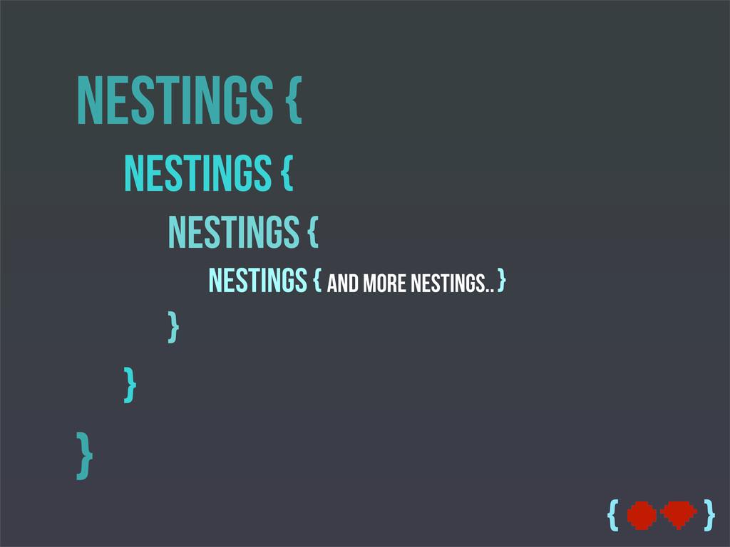 { } Nestings { Nestings { Nestings { Nestings {...