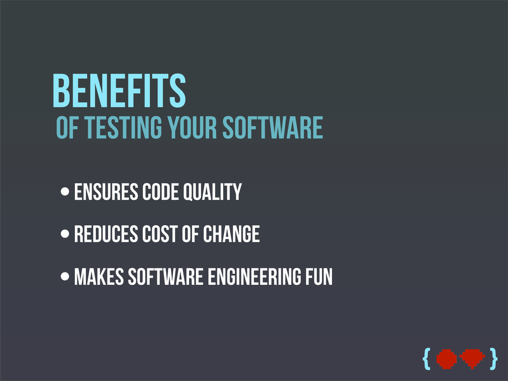 { } of testing your software Benefits •Ensures ...