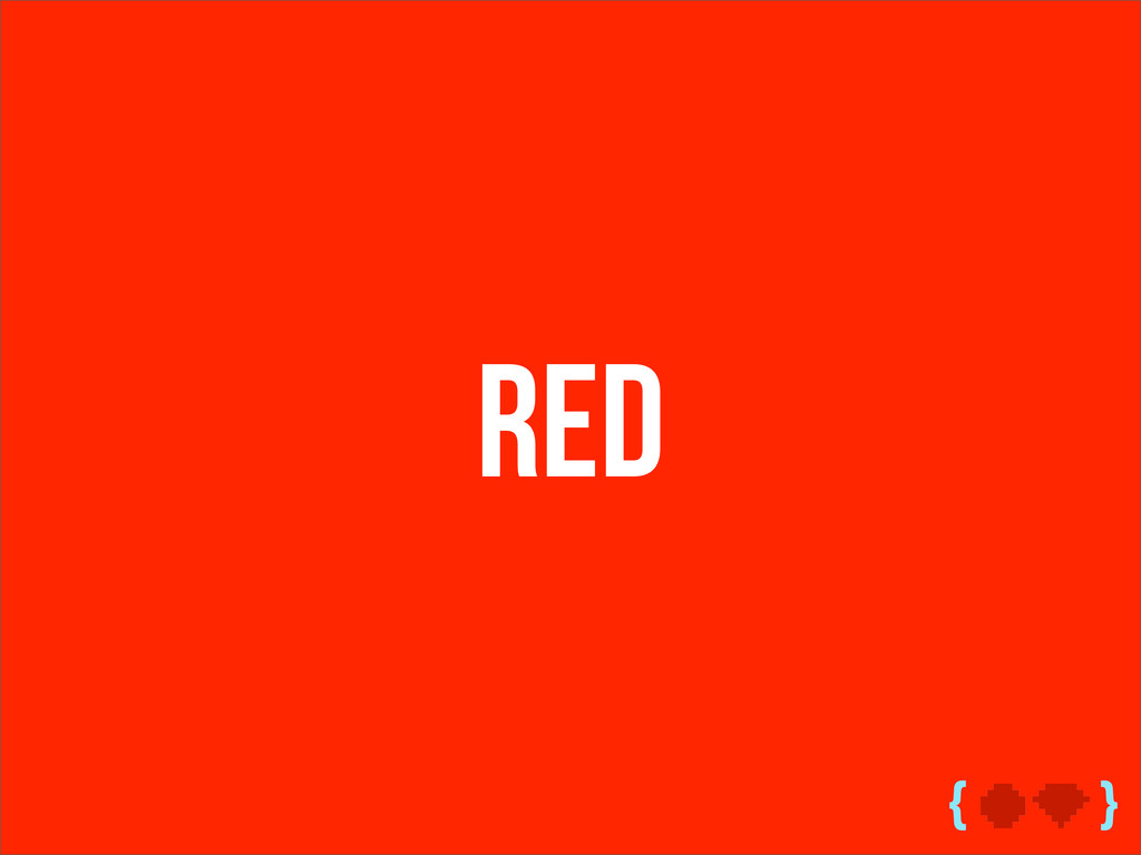 { } Red