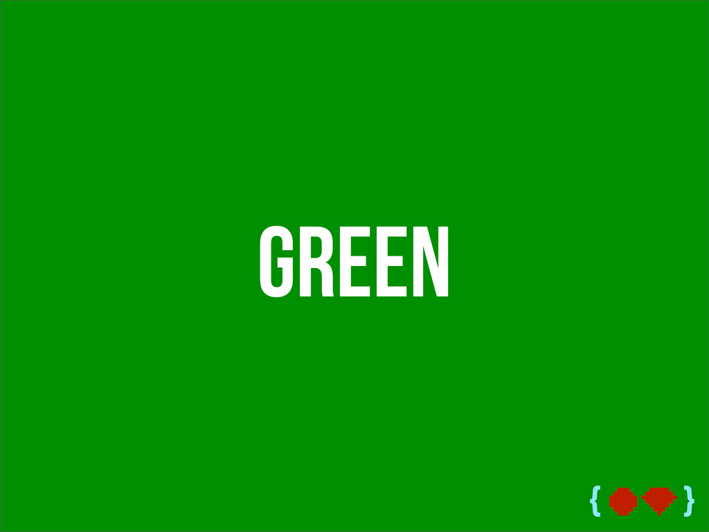 { } Green