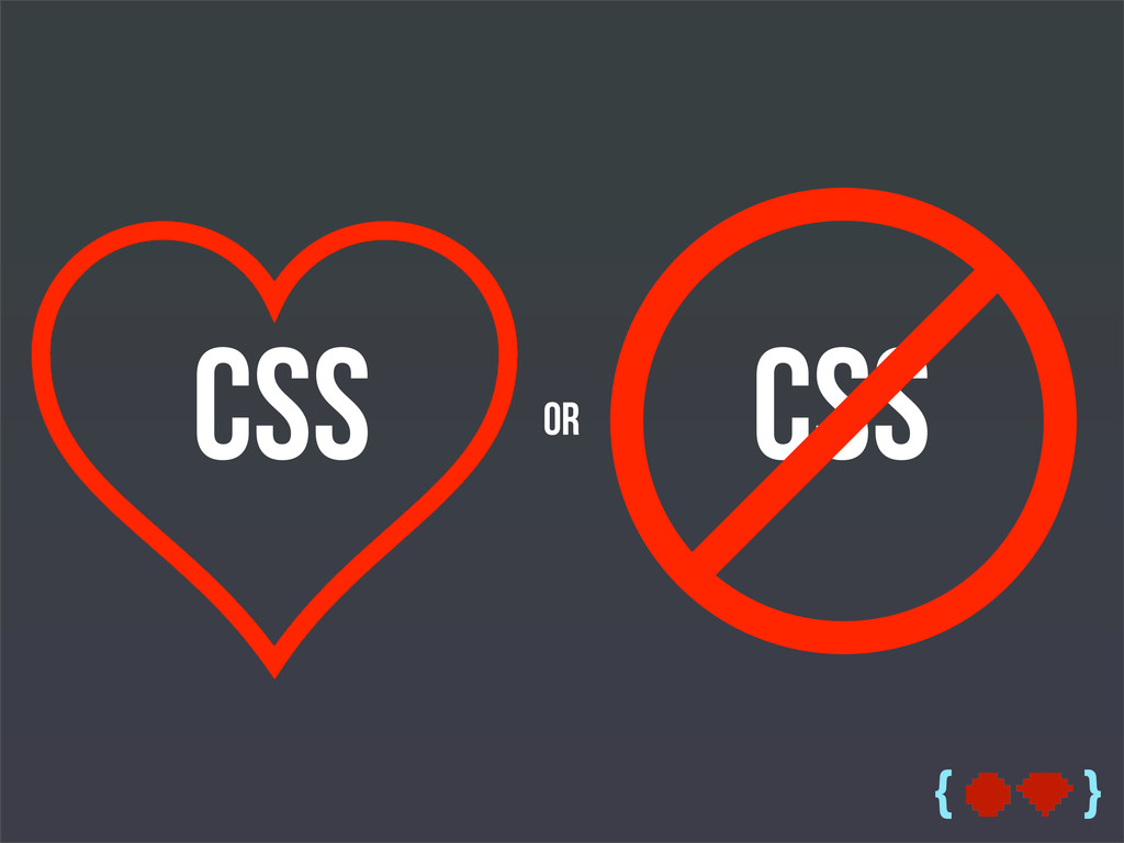 { } CSS CSS or