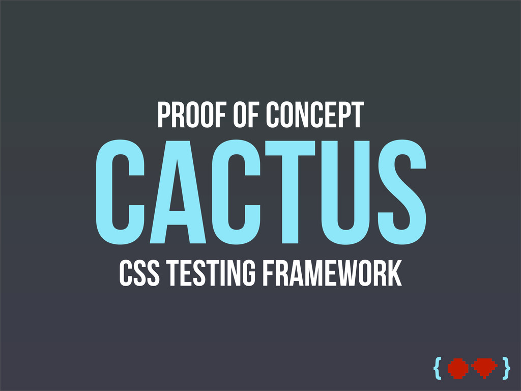 { } Proof of Concept Cactus CSS Testing Framewo...