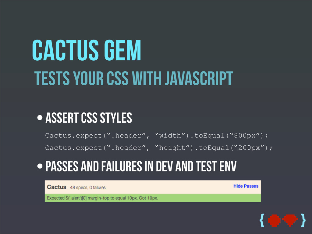 { } TestS Your CSS With JavaScript Cactus gem •...