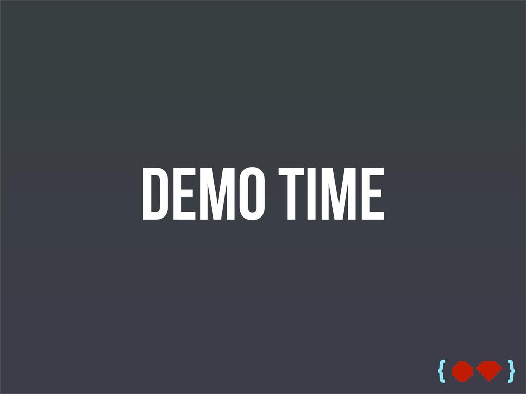 { } Demo Time