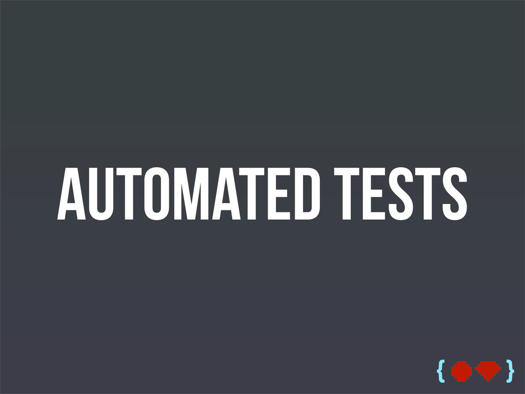 { } Automated Tests