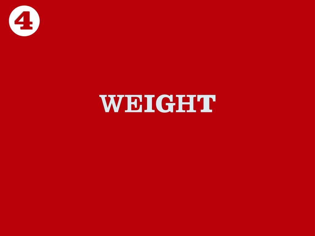 WEIGHT 4