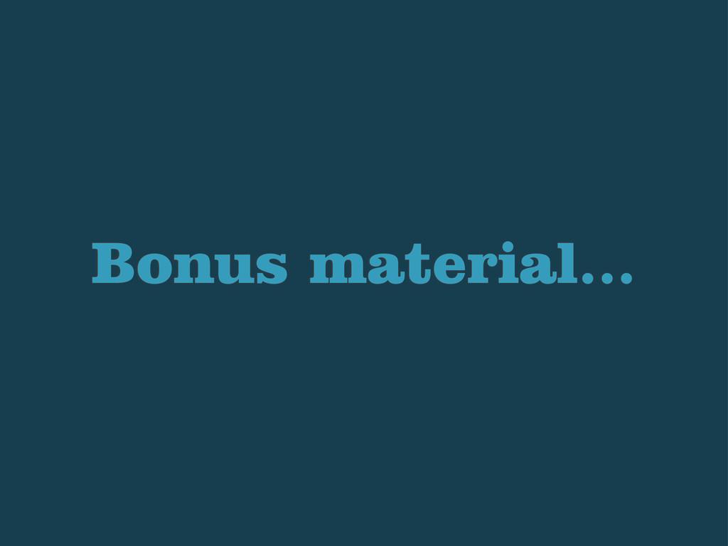 Bonus material...
