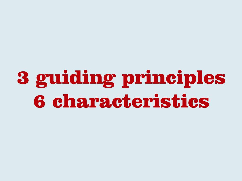 3 guiding principles 6 characteristics