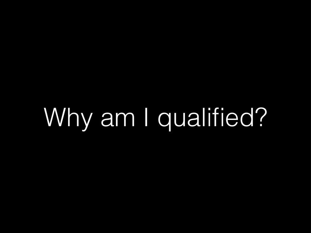 Why am I qualified?