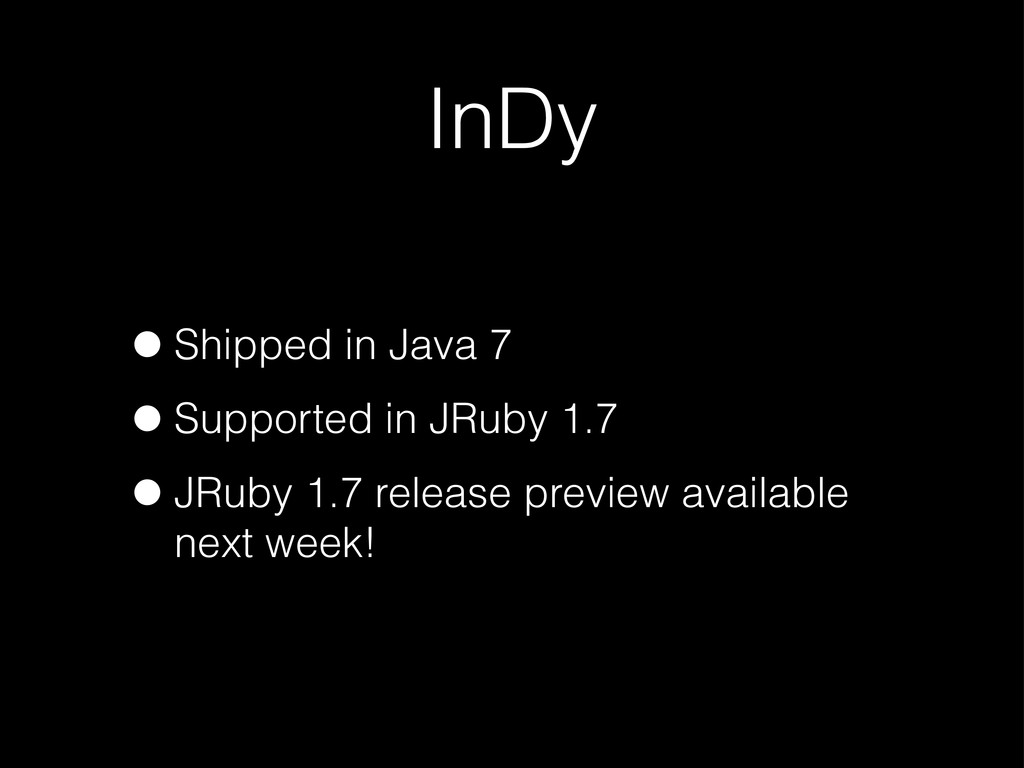 InDy •Shipped in Java 7 •Supported in JRuby 1.7...