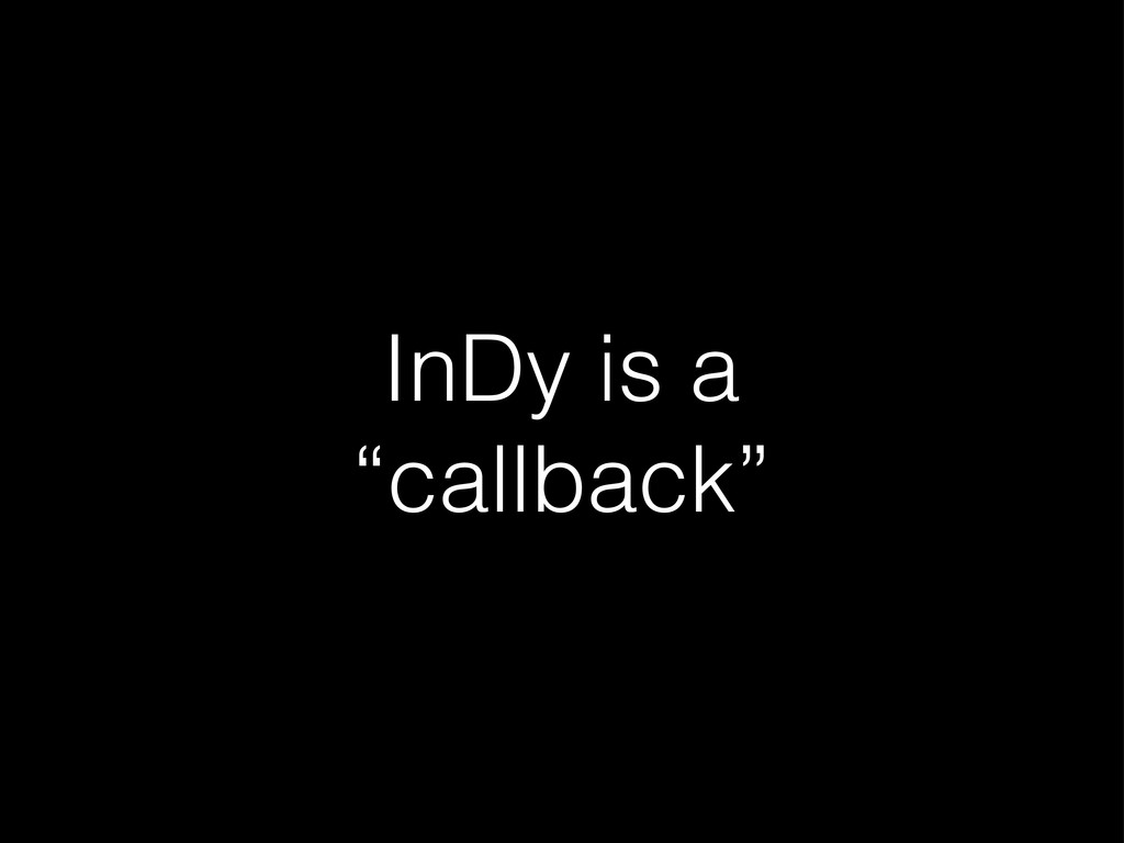 "InDy is a ""callback"""