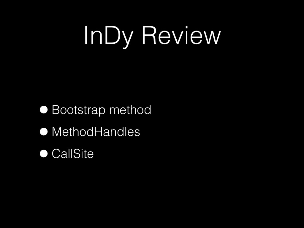 InDy Review •Bootstrap method •MethodHandles •C...