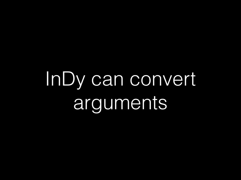 InDy can convert arguments