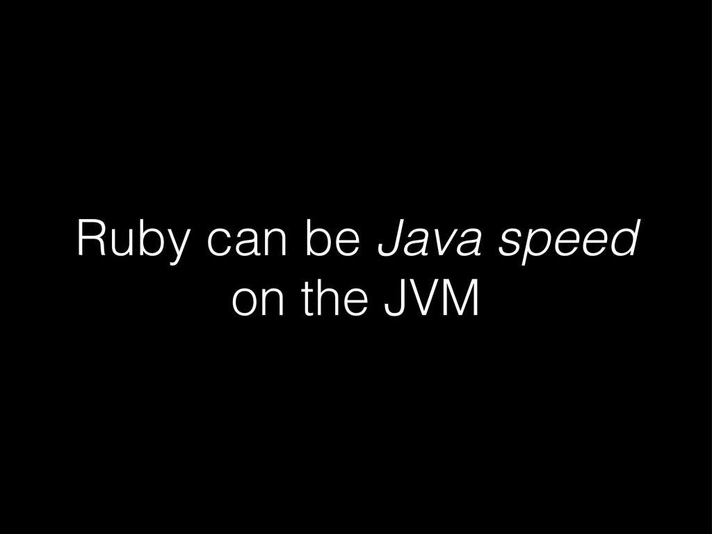Ruby can be Java speed on the JVM