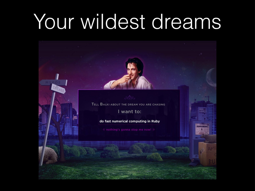 Your wildest dreams