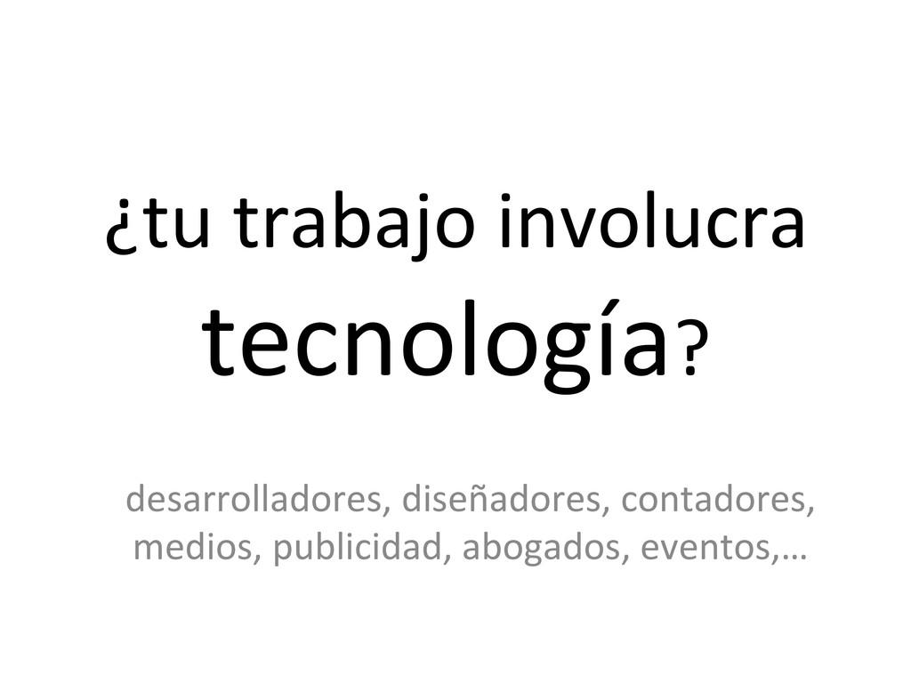 ¿tu trabajo involucra  tecnología? ...
