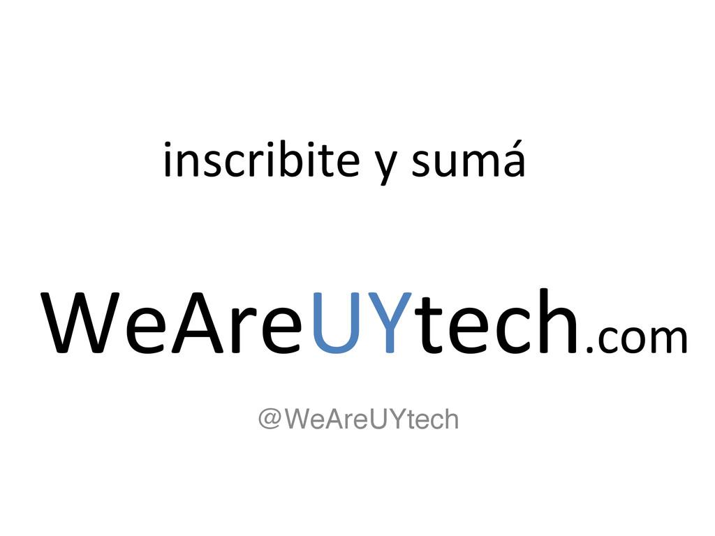 """inscribite y sumá  @WeAreUYtech"""" WeAre..."""