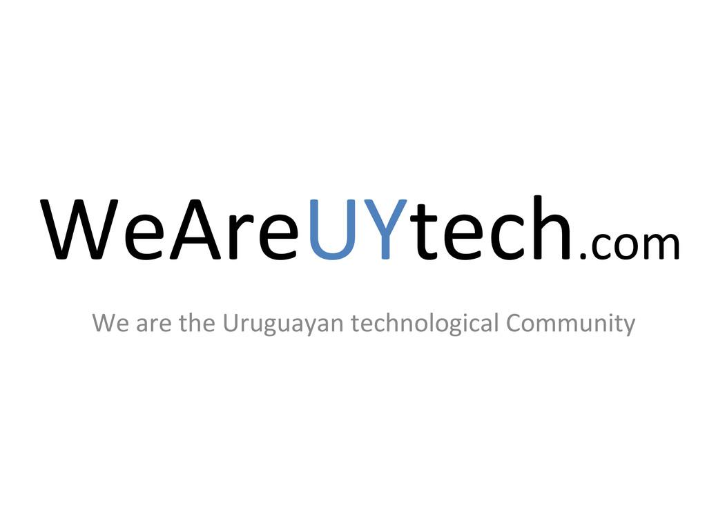 WeAreUYtech.com  We are the Uruguay...