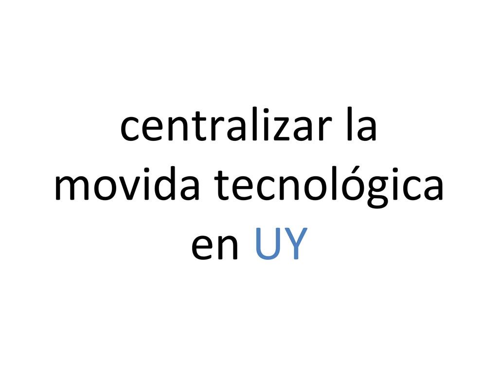 centralizar la  movida tecnológica ...