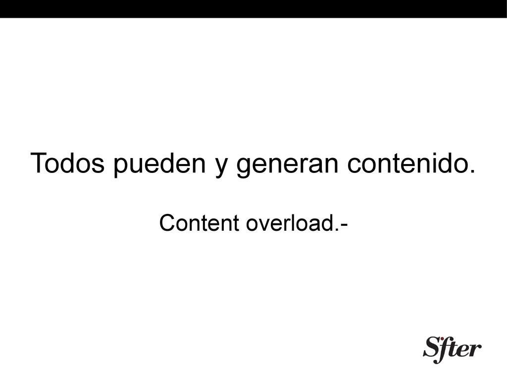 Todos pueden y generan contenido. Content overl...