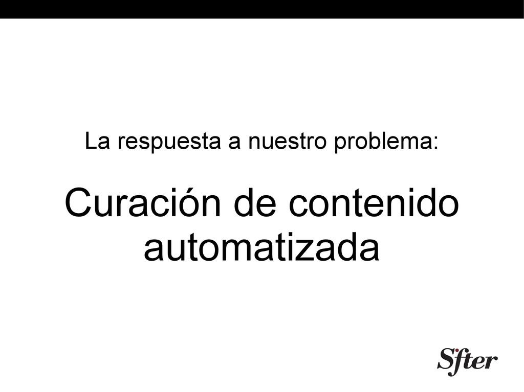 La respuesta a nuestro problema: Curación de co...