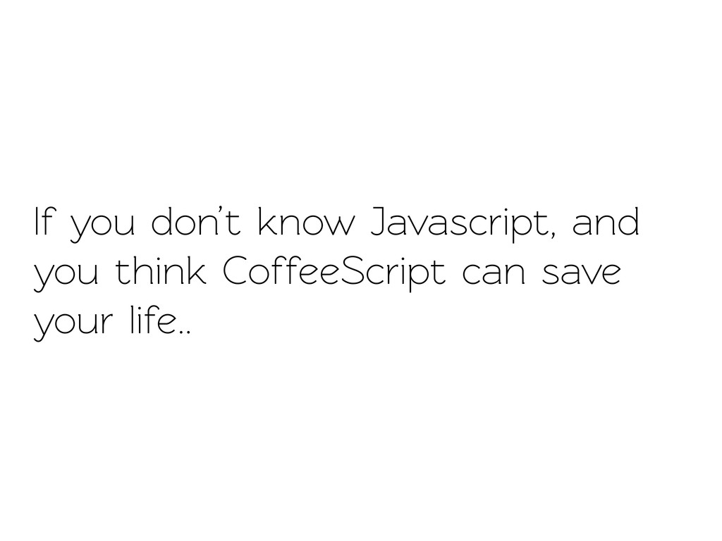 If you don't know Javascript, and you think Cof...