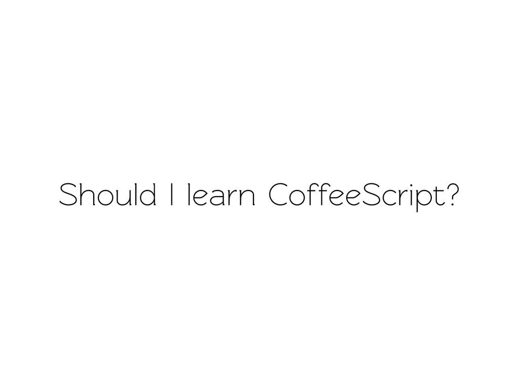 Should I learn CoffeeScript?