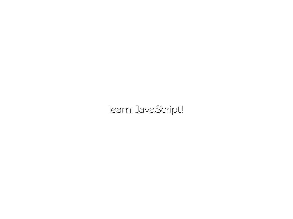learn JavaScript!