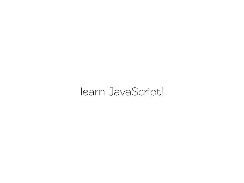 learn JavaScript!