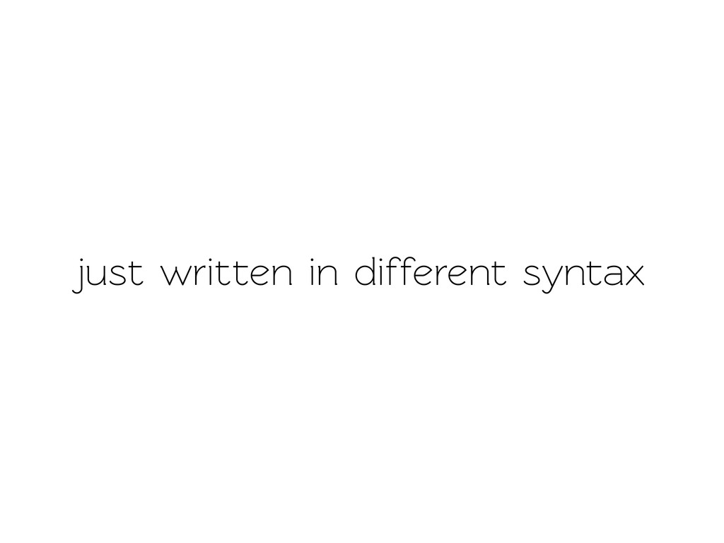 just writen in different synax
