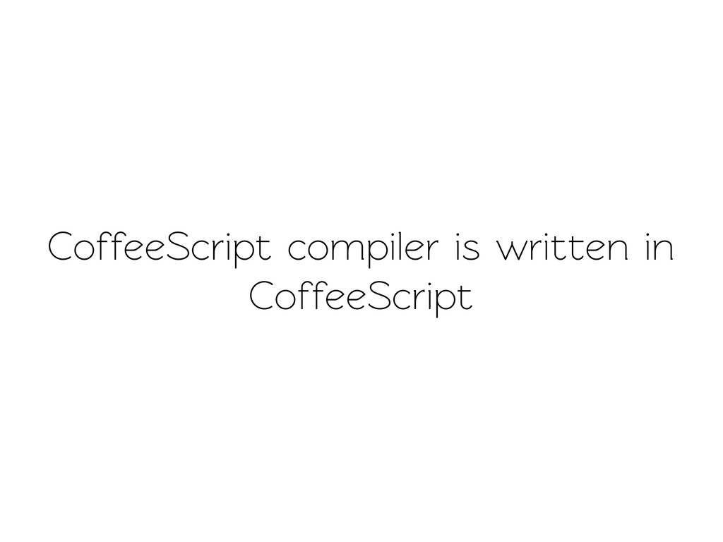 CoffeeScript compiler is writen in CoffeeScript